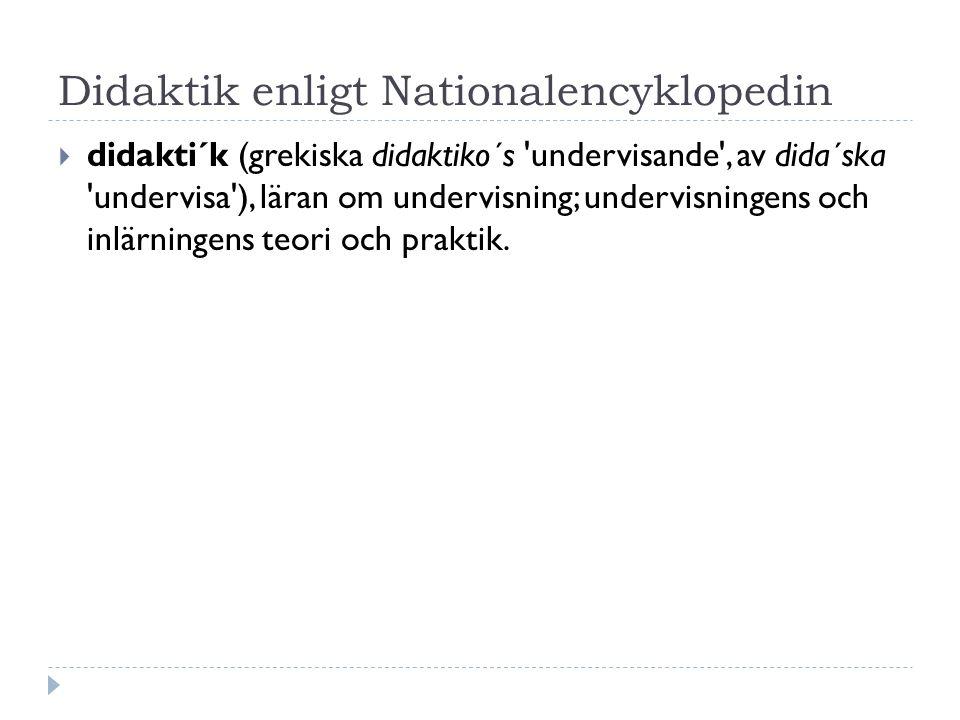 Didaktik enligt Nationalencyklopedin  didakti´k (grekiska didaktiko´s undervisande , av dida´ska undervisa ), läran om undervisning; undervisningens och inlärningens teori och praktik.