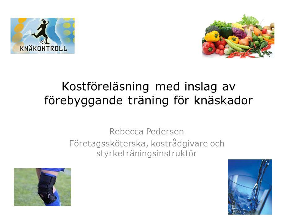 Kostföreläsning med inslag av förebyggande träning för knäskador Rebecca Pedersen Företagssköterska, kostrådgivare och styrketräningsinstruktör