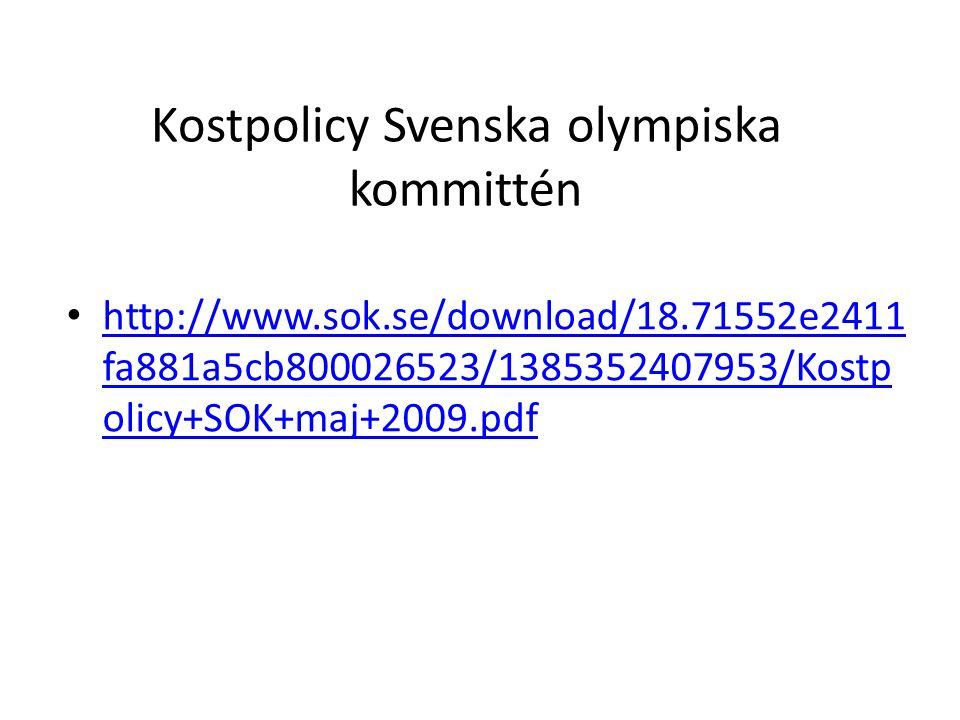 Kostpolicy Svenska olympiska kommittén http://www.sok.se/download/18.71552e2411 fa881a5cb800026523/1385352407953/Kostp olicy+SOK+maj+2009.pdf http://www.sok.se/download/18.71552e2411 fa881a5cb800026523/1385352407953/Kostp olicy+SOK+maj+2009.pdf