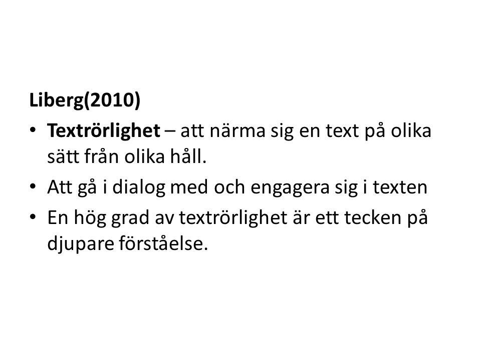 Liberg(2010) Textrörlighet – att närma sig en text på olika sätt från olika håll.