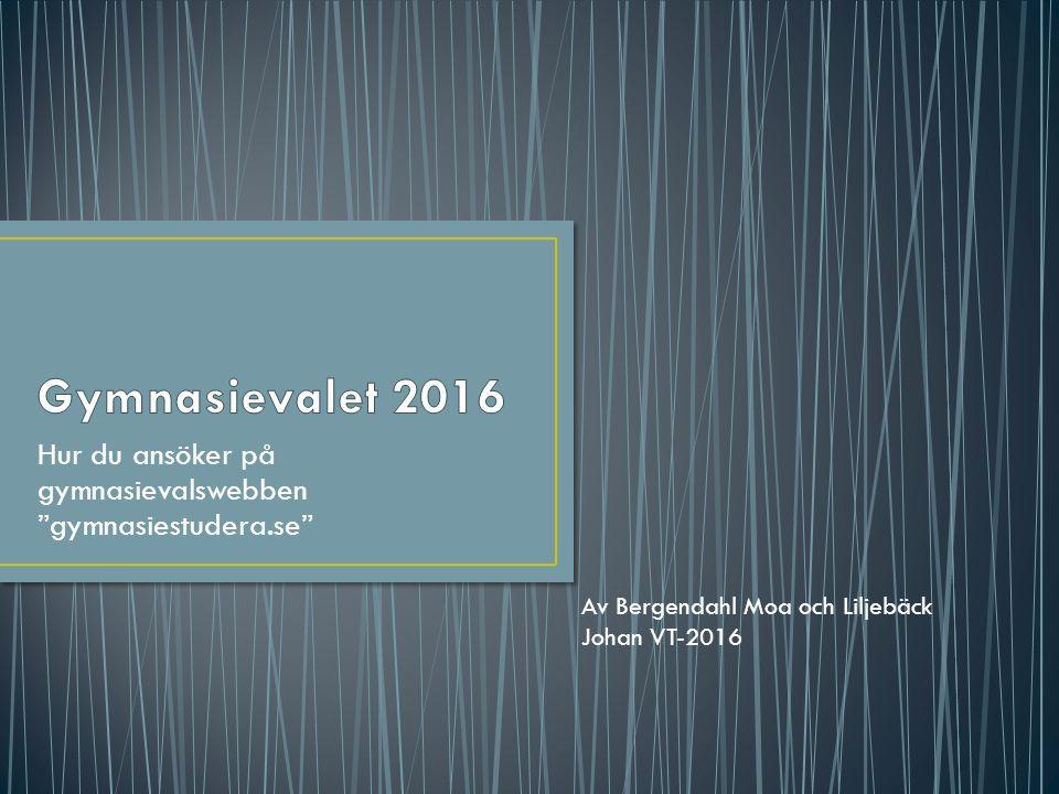 """Hur du ansöker på gymnasievalswebben """"gymnasiestudera.se"""" Av Bergendahl Moa och Liljebäck Johan VT-2016"""