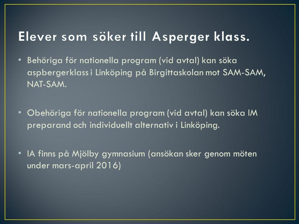 Behöriga för nationella program (vid avtal) kan söka aspbergerklass i Linköping på Birgittaskolan mot SAM-SAM, NAT-SAM. Obehöriga för nationella progr