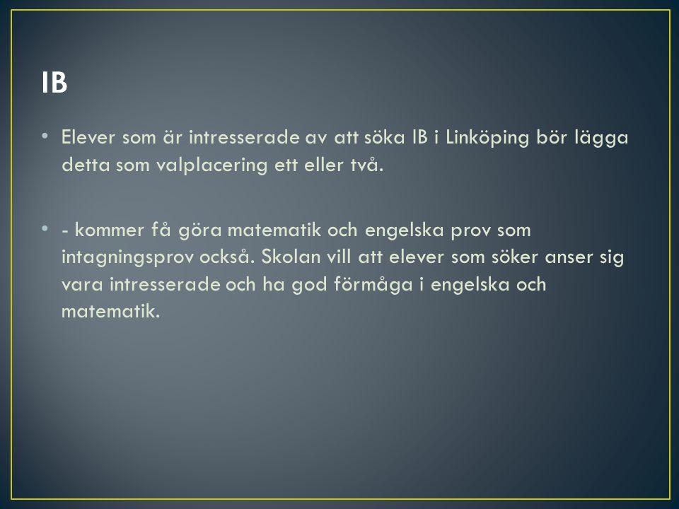Elever som är intresserade av att söka IB i Linköping bör lägga detta som valplacering ett eller två. - kommer få göra matematik och engelska prov som