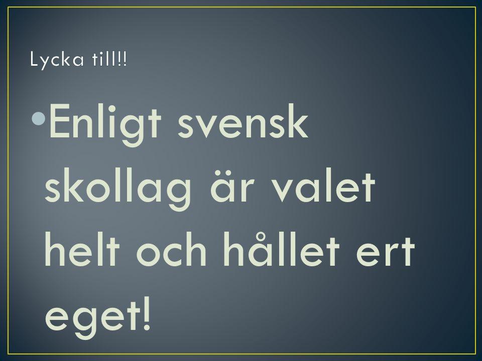 Enligt svensk skollag är valet helt och hållet ert eget!