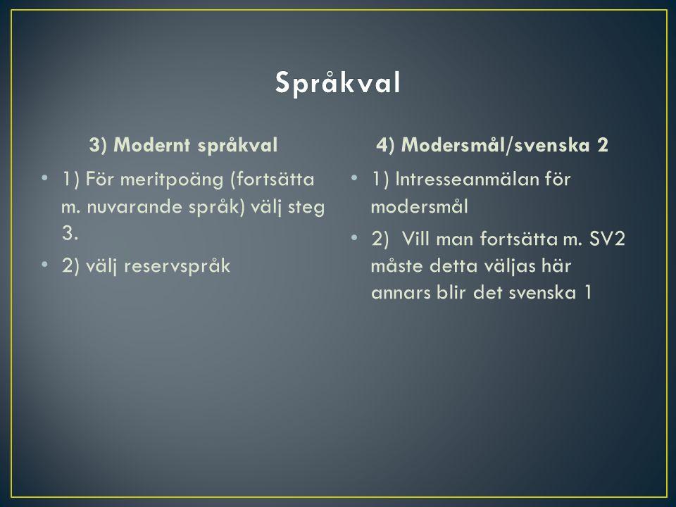 3) Modernt språkval 1) För meritpoäng (fortsätta m. nuvarande språk) välj steg 3. 2) välj reservspråk 4) Modersmål/svenska 2 1) Intresseanmälan för mo
