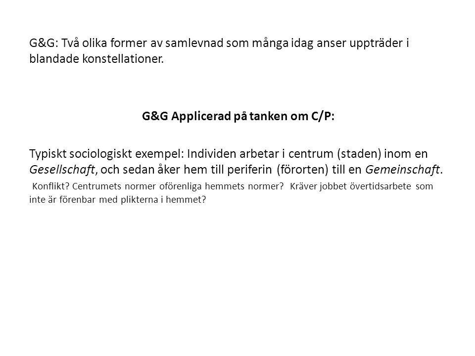 G&G: Två olika former av samlevnad som många idag anser uppträder i blandade konstellationer. G&G Applicerad på tanken om C/P: Typiskt sociologiskt ex