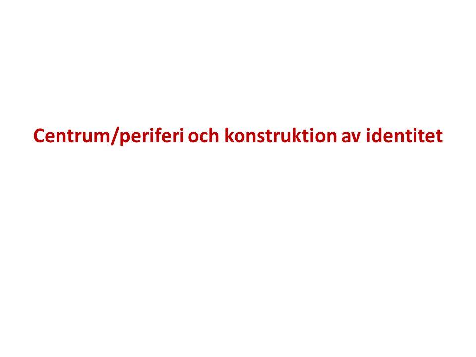 Centrum/periferi och konstruktion av identitet