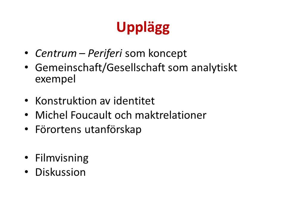 Centrum – Periferi som koncept Gemeinschaft/Gesellschaft som analytiskt exempel Konstruktion av identitet Michel Foucault och maktrelationer Förortens utanförskap Filmvisning Diskussion Upplägg