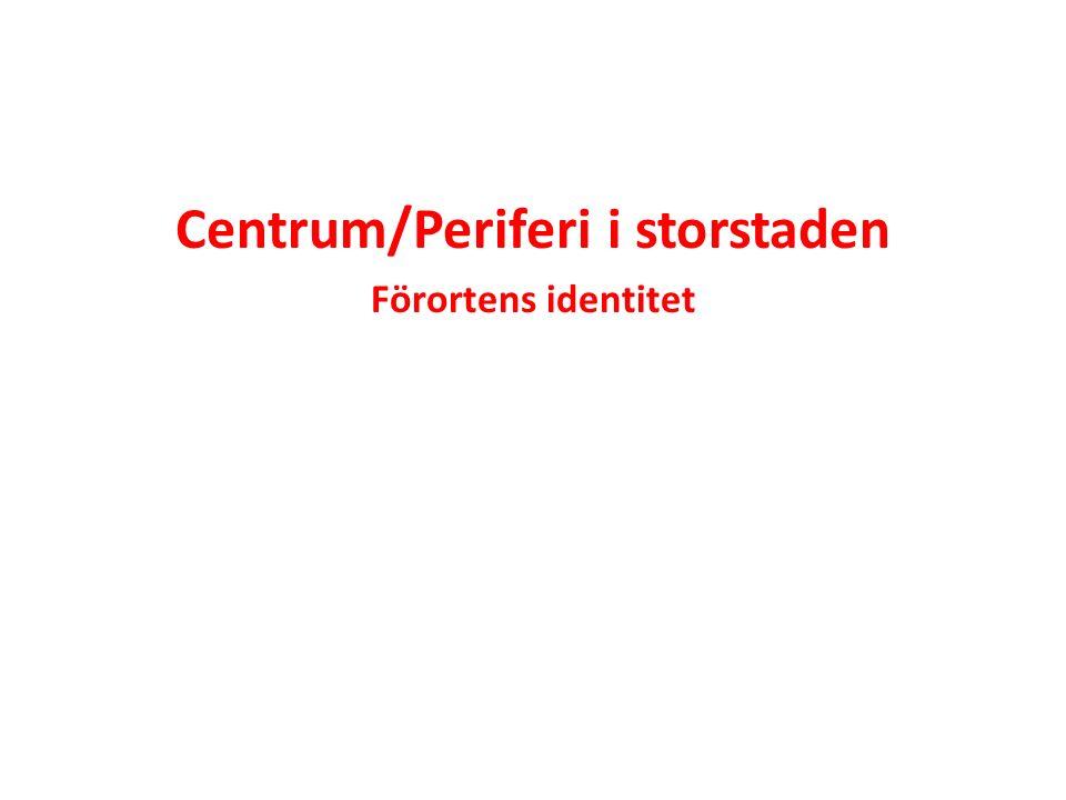 Centrum/Periferi i storstaden Förortens identitet