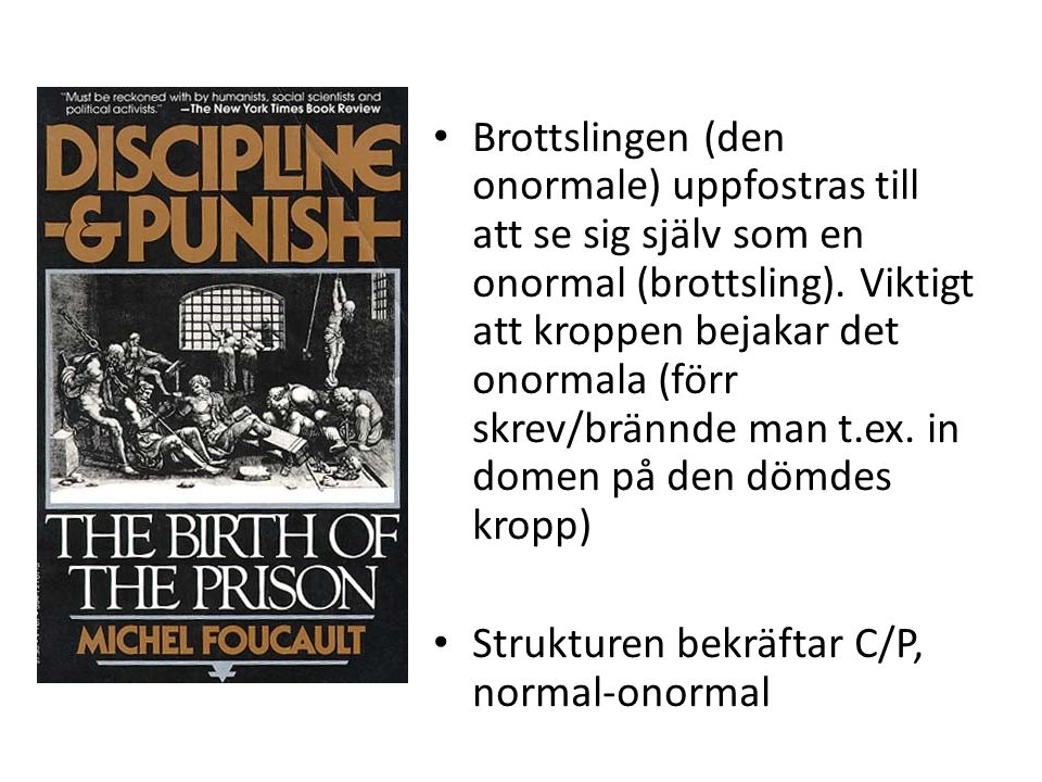 Brottslingen (den onormale) uppfostras till att se sig själv som en onormal (brottsling). Viktigt att kroppen bejakar det onormala (förr skrev/brännde