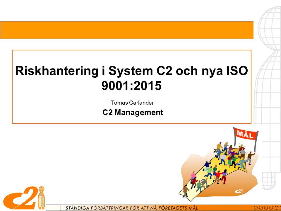 Riskhantering i System C2 och nya ISO 9001:2015 Tomas Carlander C2 Management