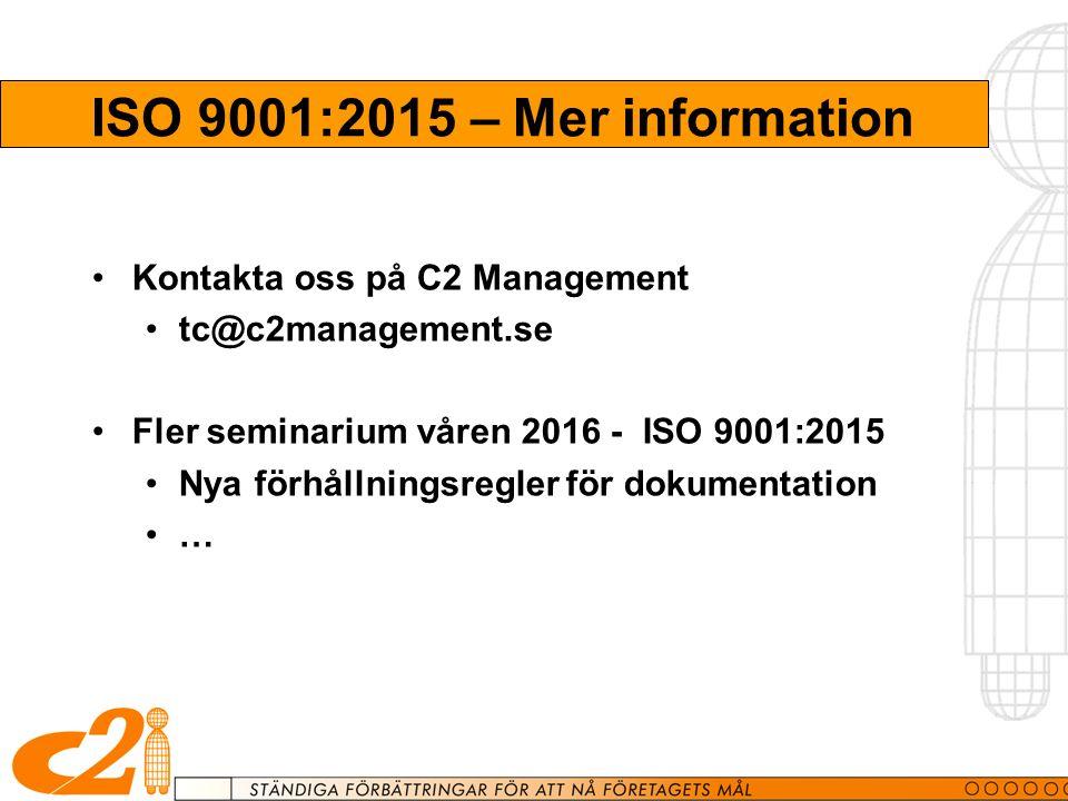 ISO 9001:2015 – Mer information Kontakta oss på C2 Management tc@c2management.se Fler seminarium våren 2016 - ISO 9001:2015 Nya förhållningsregler för dokumentation …