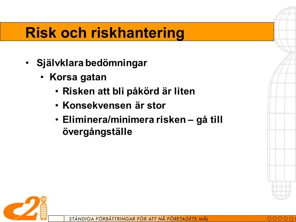 Risk och riskhantering Självklara bedömningar Korsa gatan Risken att bli påkörd är liten Konsekvensen är stor Eliminera/minimera risken – gå till övergångställe
