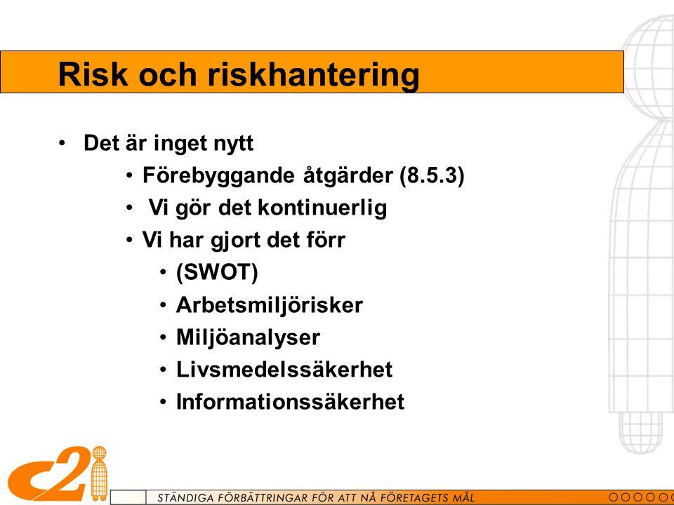 Risk och riskhantering Det är inget nytt Förebyggande åtgärder (8.5.3) Vi gör det kontinuerlig Vi har gjort det förr (SWOT) Arbetsmiljörisker Miljöanalyser Livsmedelssäkerhet Informationssäkerhet
