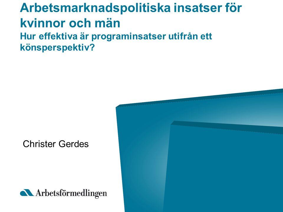 Arbetsmarknadspolitiska insatser för kvinnor och män Hur effektiva är programinsatser utifrån ett könsperspektiv? Christer Gerdes
