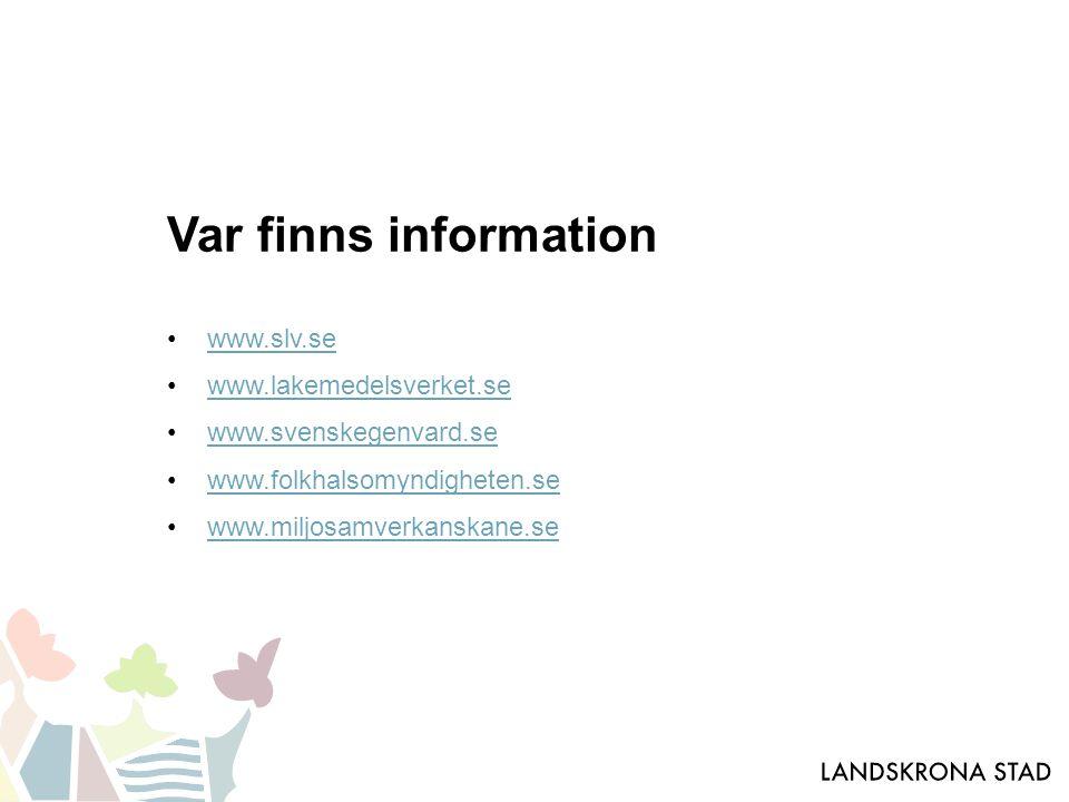 Var finns information www.slv.se www.lakemedelsverket.se www.svenskegenvard.se www.folkhalsomyndigheten.se www.miljosamverkanskane.se
