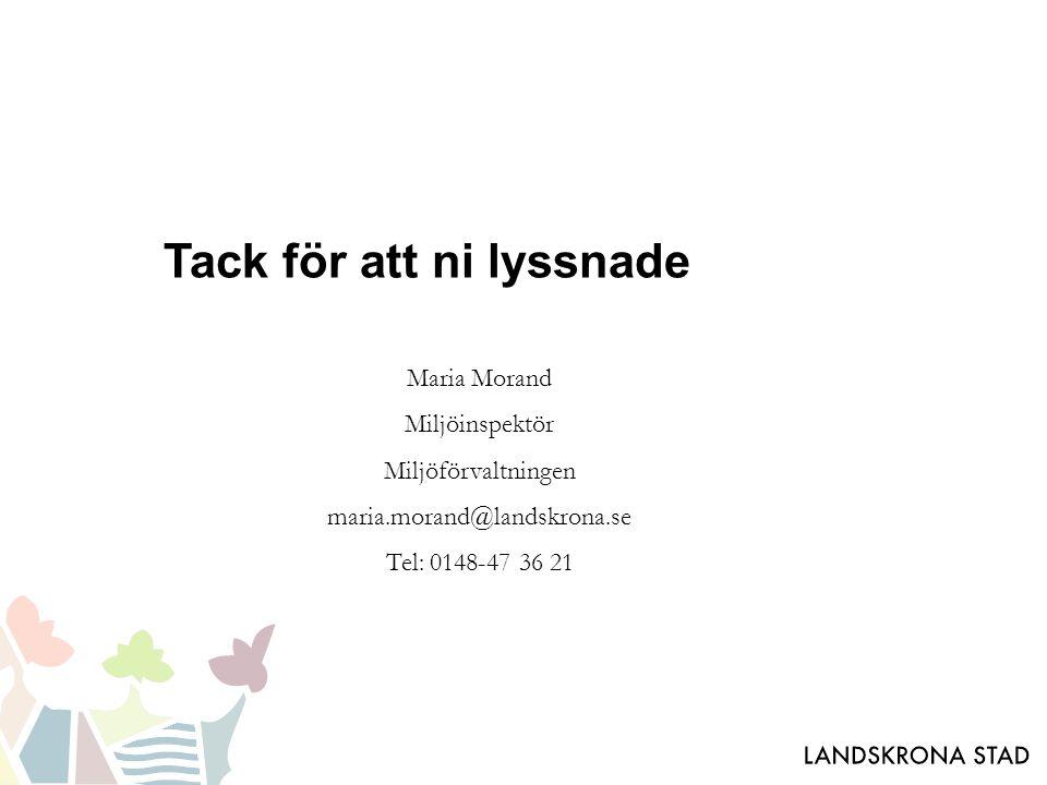 Tack för att ni lyssnade Maria Morand Miljöinspektör Miljöförvaltningen maria.morand@landskrona.se Tel: 0148-47 36 21