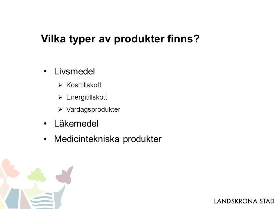 Vilka typer av produkter finns? Livsmedel  Kosttillskott  Energitillskott  Vardagsprodukter Läkemedel Medicintekniska produkter