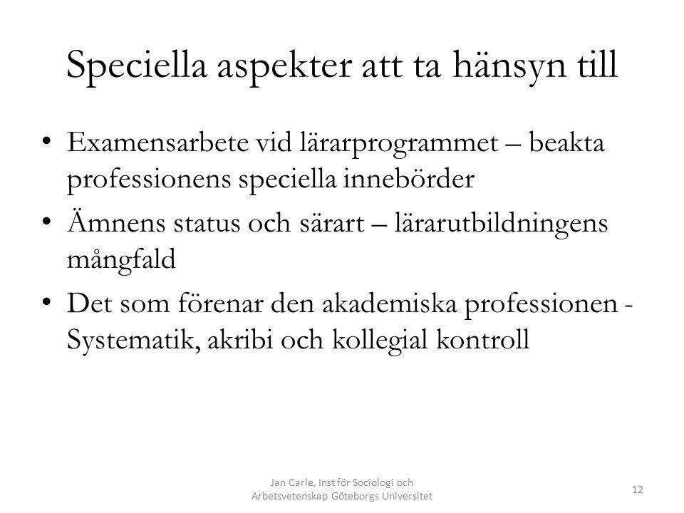 Speciella aspekter att ta hänsyn till Examensarbete vid lärarprogrammet – beakta professionens speciella innebörder Ämnens status och särart – lärarut