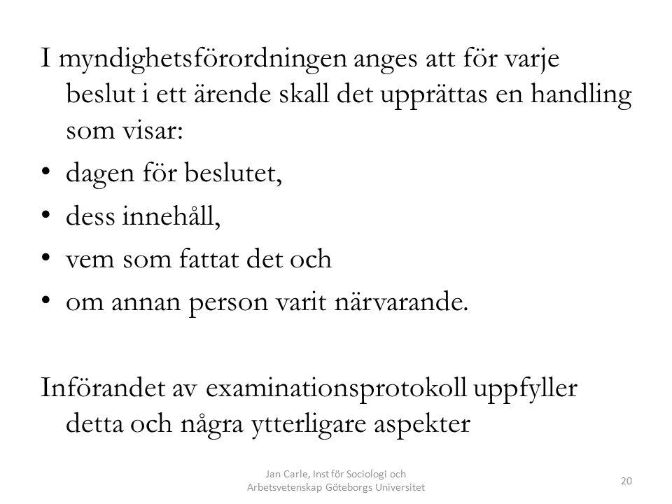 Jan Carle, Inst för Sociologi och Arbetsvetenskap Göteborgs Universitet 20 I myndighetsförordningen anges att för varje beslut i ett ärende skall det