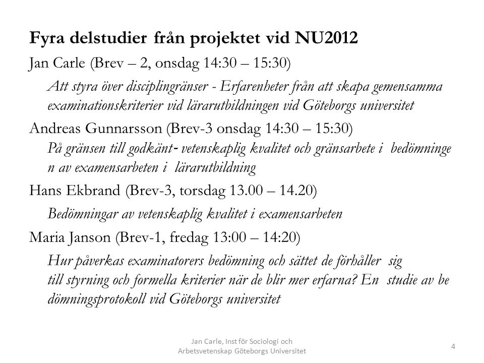 Fyra delstudier från projektet vid NU2012 Jan Carle (Brev – 2, onsdag 14:30 – 15:30) Att styra över disciplingränser - Erfarenheter från att skapa gem