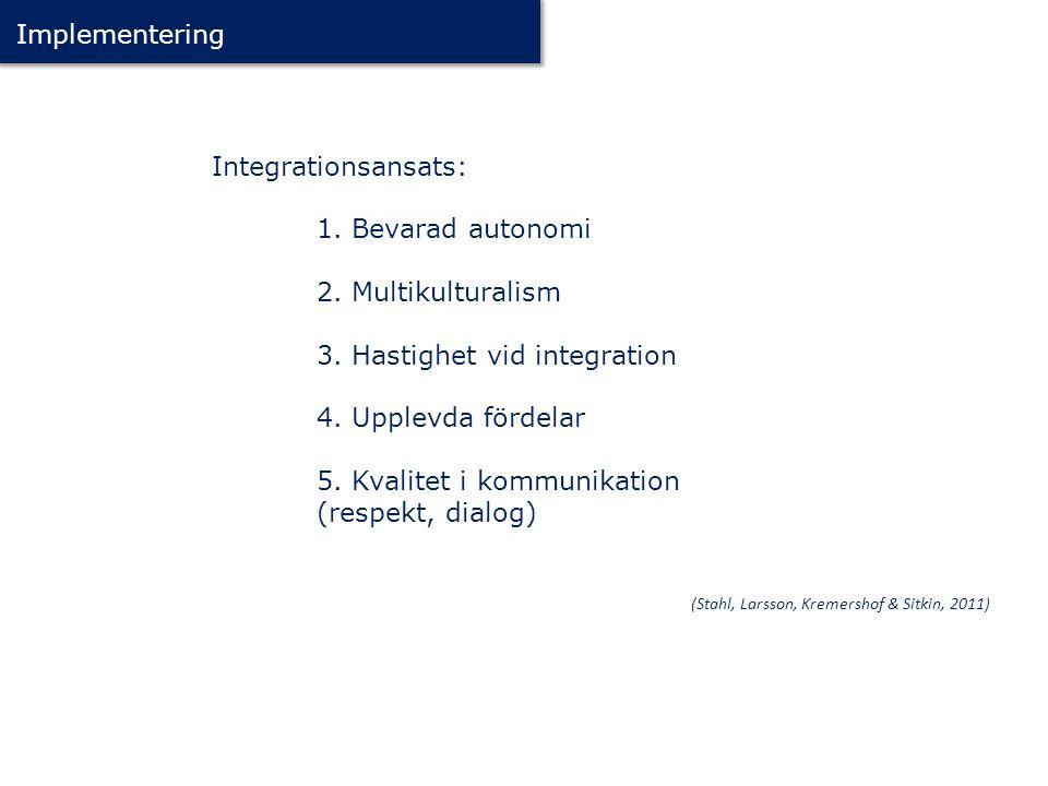 Integrationsansats: 1. Bevarad autonomi 2. Multikulturalism 3. Hastighet vid integration 4. Upplevda fördelar 5. Kvalitet i kommunikation (respekt, di