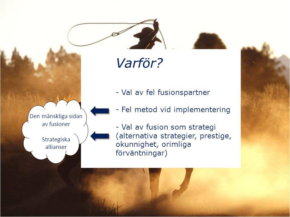 Varför? - Val av fel fusionspartner - Fel metod vid implementering - Val av fusion som strategi (alternativa strategier, prestige, okunnighet, orimlig