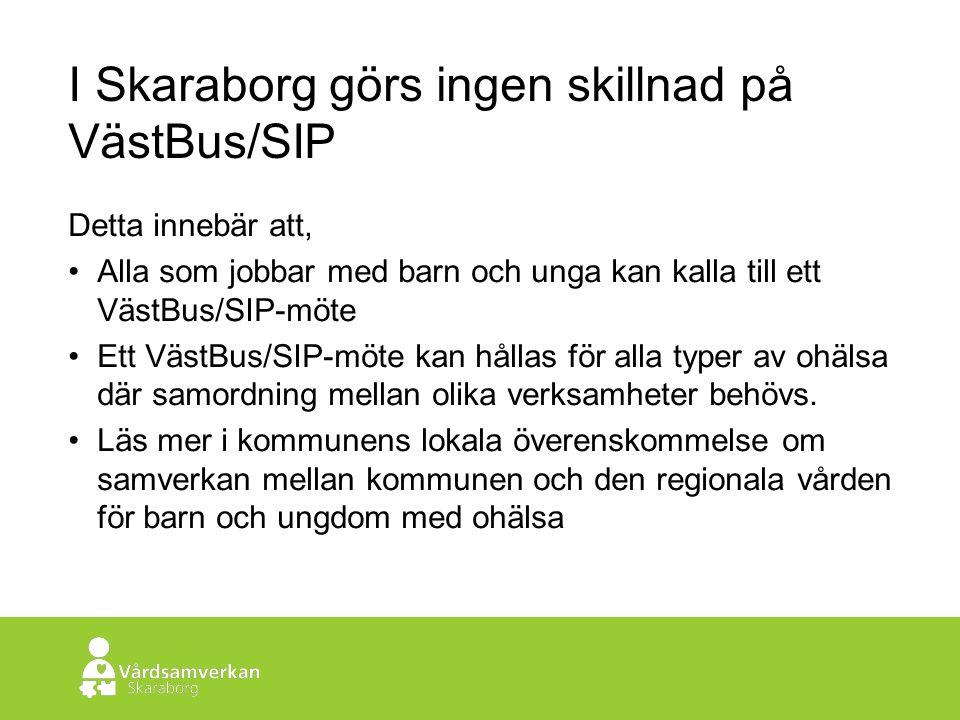 Skaraborgs Sjukhus I Skaraborg görs ingen skillnad på VästBus/SIP Detta innebär att, Alla som jobbar med barn och unga kan kalla till ett VästBus/SIP-möte Ett VästBus/SIP-möte kan hållas för alla typer av ohälsa där samordning mellan olika verksamheter behövs.
