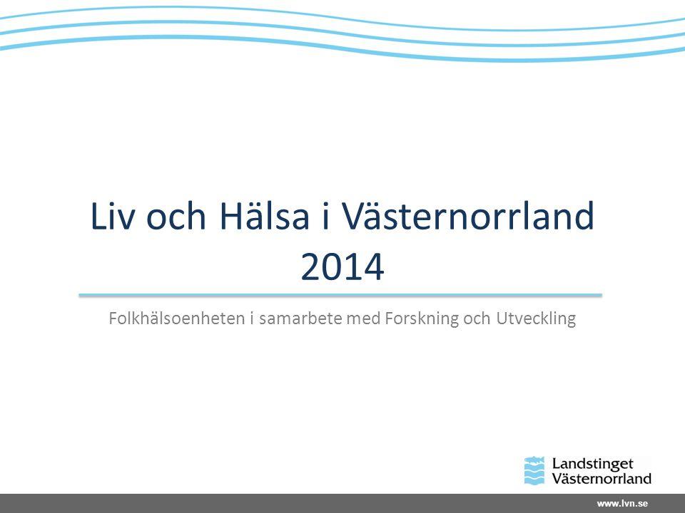 www.lvn.se Liv och Hälsa i Västernorrland 2014 Folkhälsoenheten i samarbete med Forskning och Utveckling
