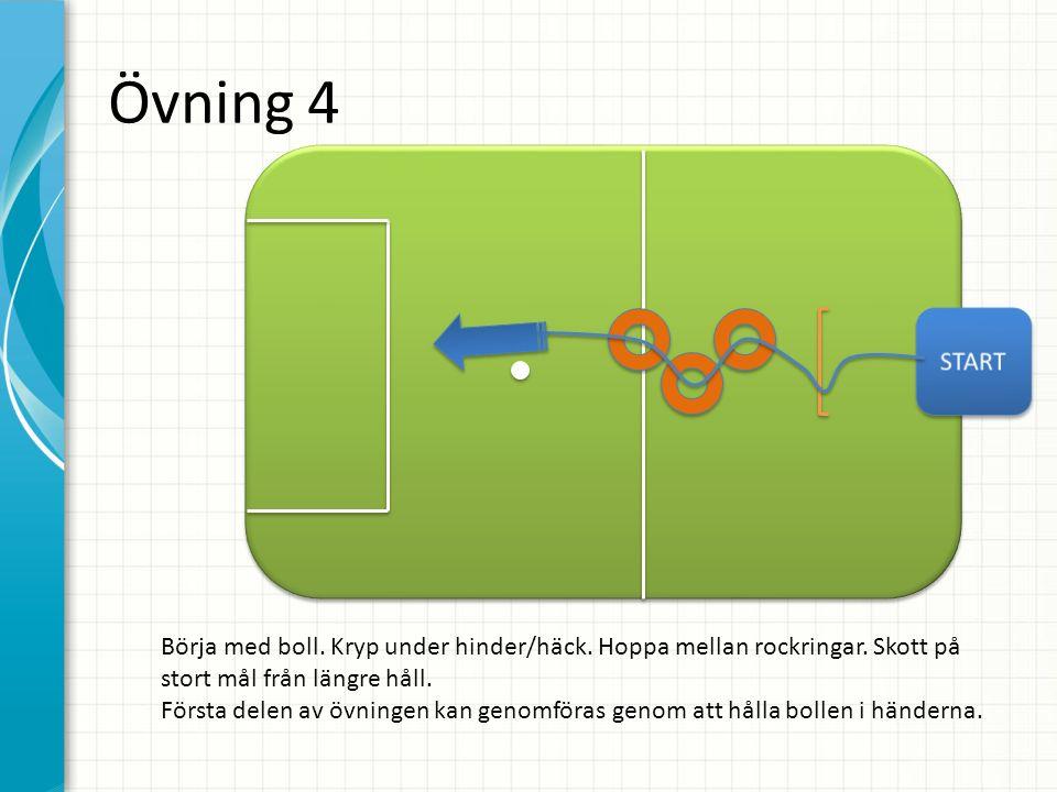 Övning 4 Börja med boll. Kryp under hinder/häck. Hoppa mellan rockringar. Skott på stort mål från längre håll. Första delen av övningen kan genomföras