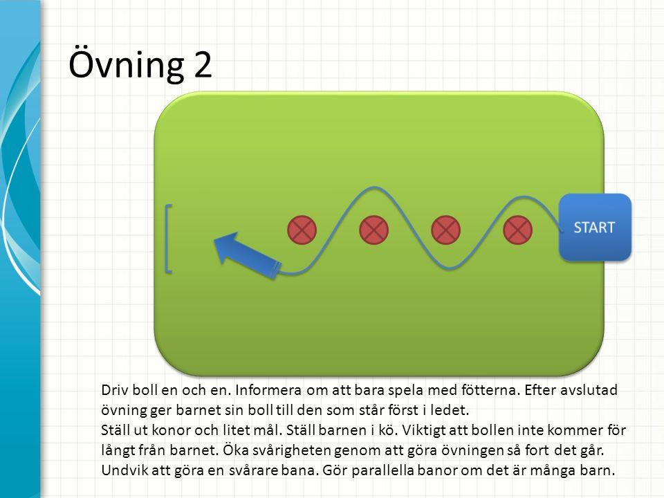 Övning 2 Driv boll en och en. Informera om att bara spela med fötterna. Efter avslutad övning ger barnet sin boll till den som står först i ledet. Stä