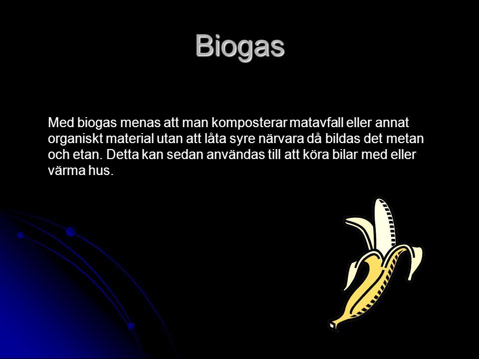 Biogas Med biogas menas att man komposterar matavfall eller annat organiskt material utan att låta syre närvara då bildas det metan och etan.