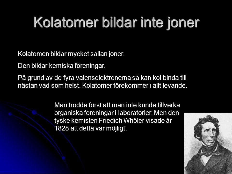 Kolatomer bildar inte joner Kolatomen bildar mycket sällan joner.