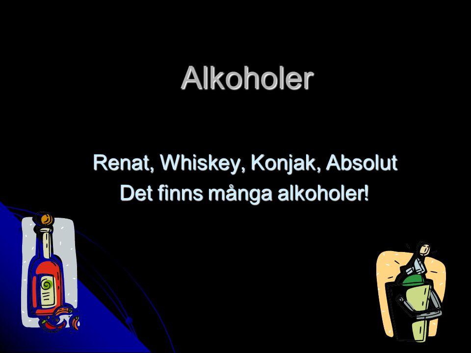 Alkoholer Renat, Whiskey, Konjak, Absolut Det finns många alkoholer!