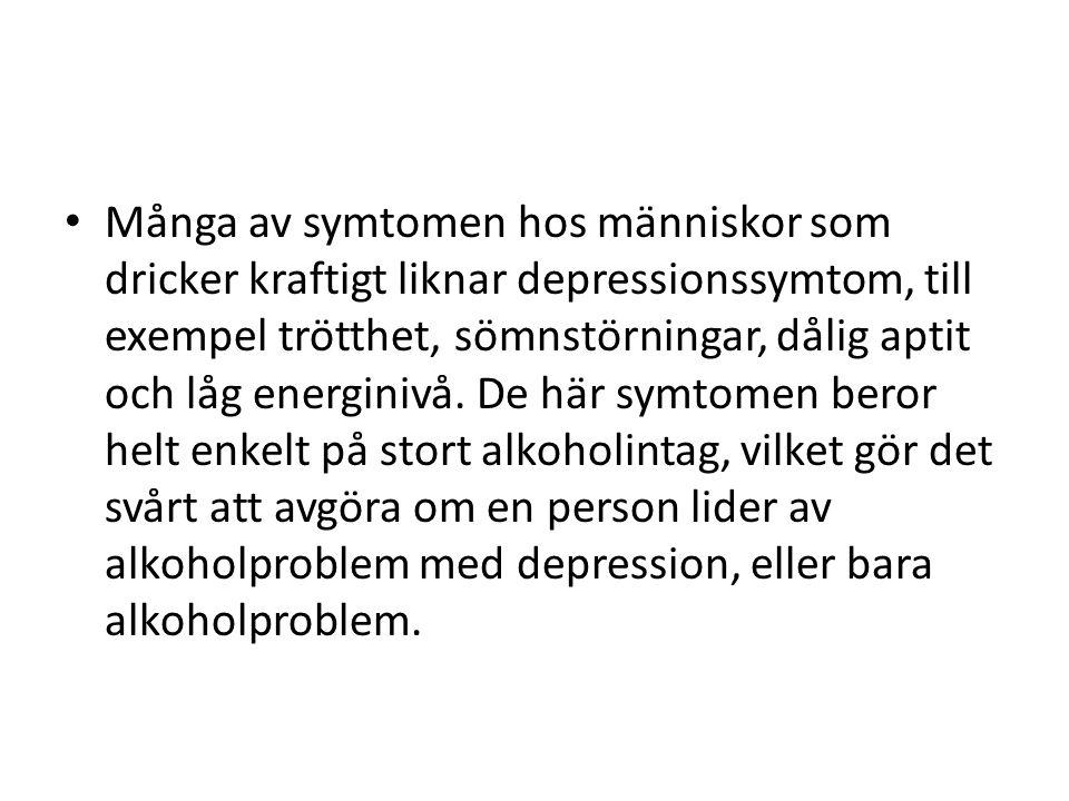 Många av symtomen hos människor som dricker kraftigt liknar depressionssymtom, till exempel trötthet, sömnstörningar, dålig aptit och låg energinivå.