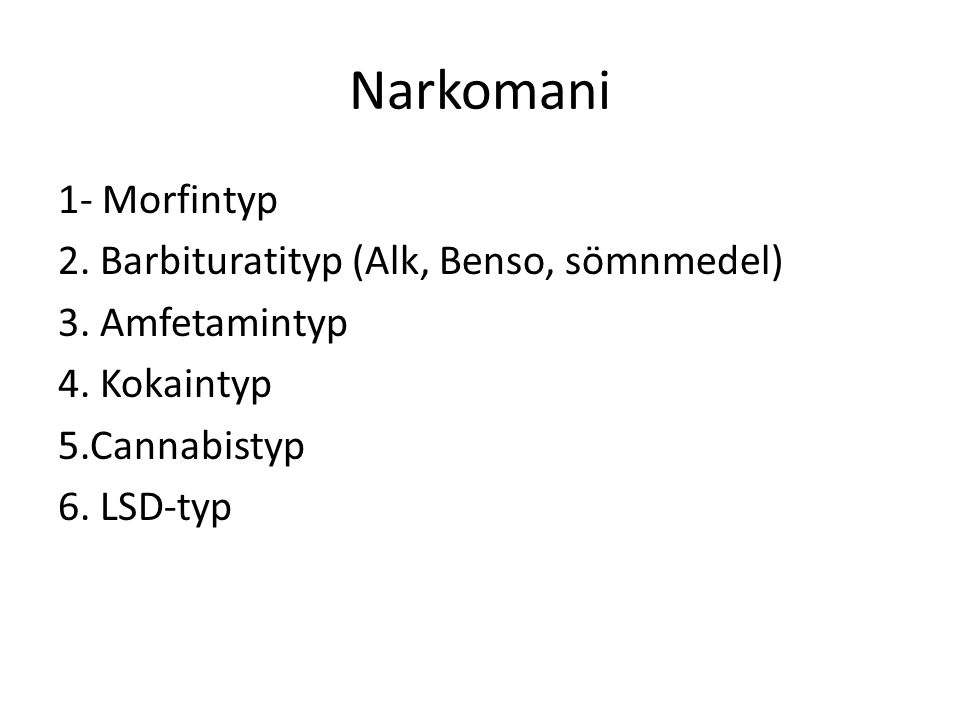 Narkomani 1- Morfintyp 2. Barbituratityp (Alk, Benso, sömnmedel) 3.