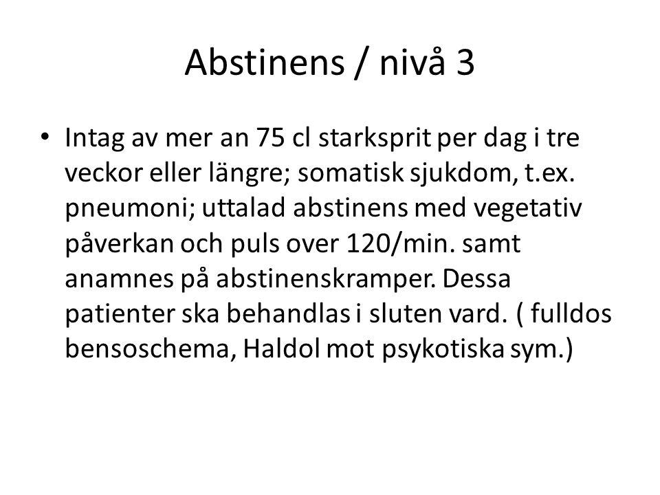 Abstinens / nivå 3 Intag av mer an 75 cl starksprit per dag i tre veckor eller längre; somatisk sjukdom, t.ex.