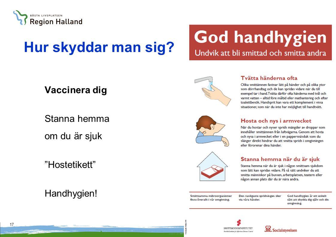 17 Hur skyddar man sig Vaccinera dig Stanna hemma om du är sjuk Hostetikett Handhygien!