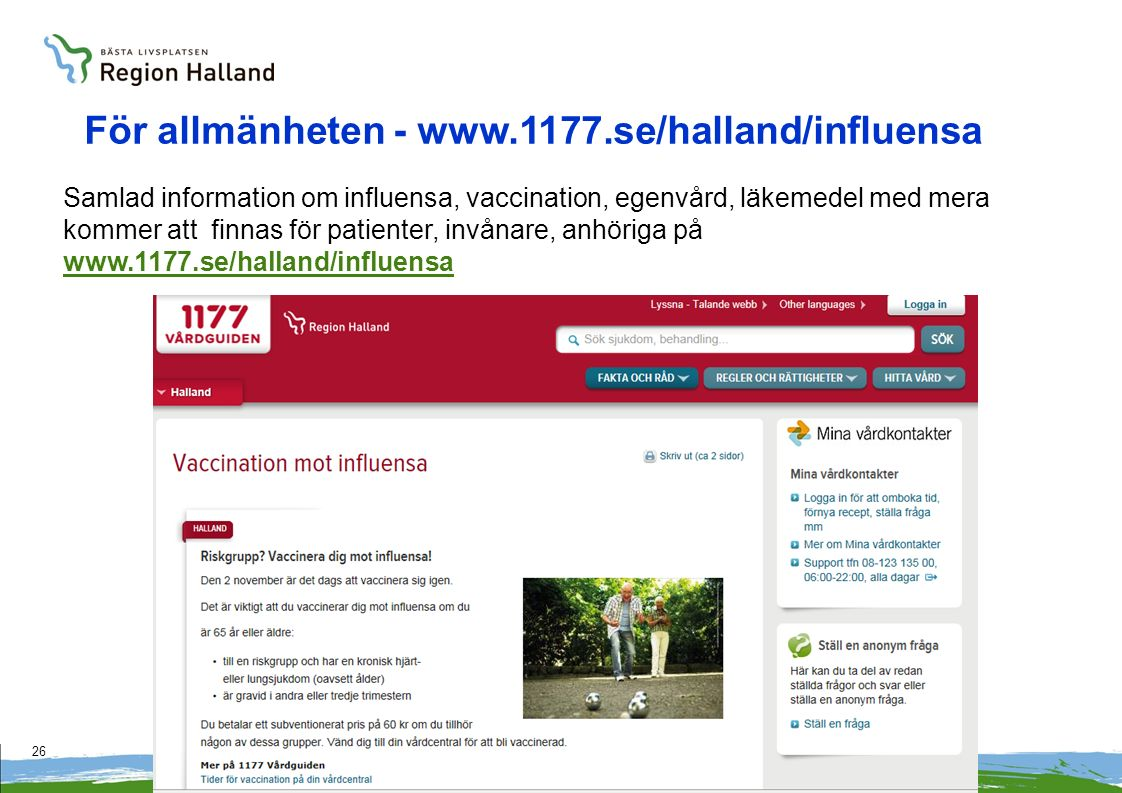 26 För allmänheten - www.1177.se/halland/influensa Samlad information om influensa, vaccination, egenvård, läkemedel med mera kommer att finnas för patienter, invånare, anhöriga på www.1177.se/halland/influensa www.1177.se/halland/influensa
