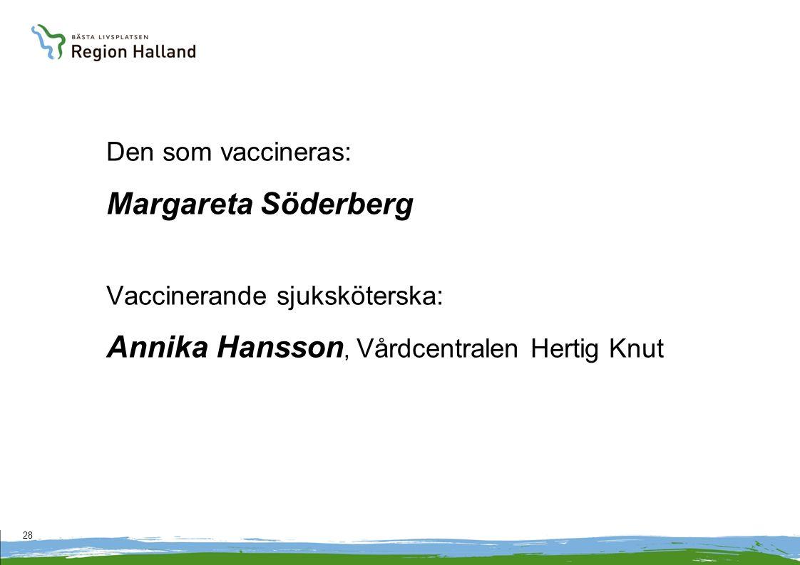 Den som vaccineras: Margareta Söderberg Vaccinerande sjuksköterska: Annika Hansson, Vårdcentralen Hertig Knut 28