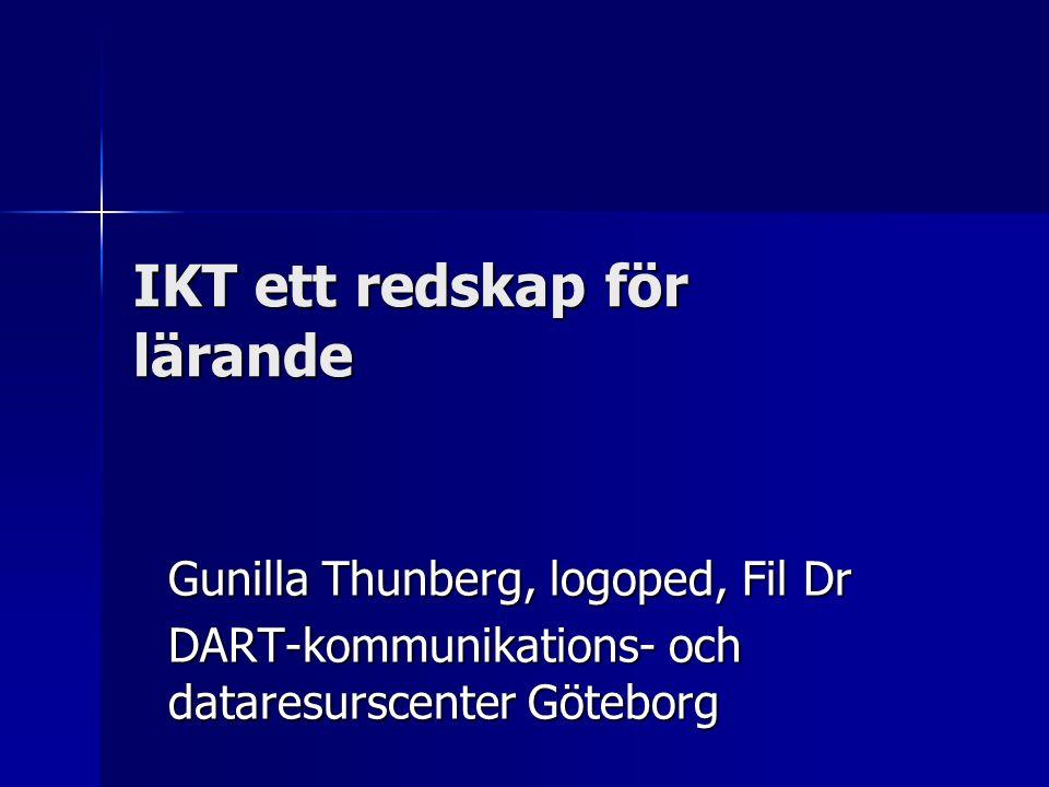 IKT ett redskap för lärande Gunilla Thunberg, logoped, Fil Dr DART-kommunikations- och dataresurscenter Göteborg