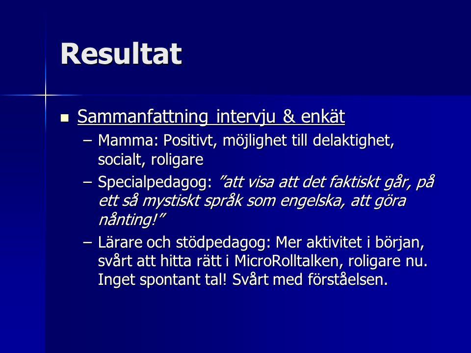 Resultat Sammanfattning intervju & enkät Sammanfattning intervju & enkät –Mamma: Positivt, möjlighet till delaktighet, socialt, roligare –Specialpedag
