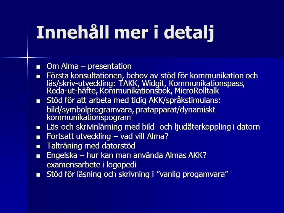 Innehåll mer i detalj Om Alma – presentation Om Alma – presentation Första konsultationen, behov av stöd för kommunikation och läs/skriv-utveckling: T