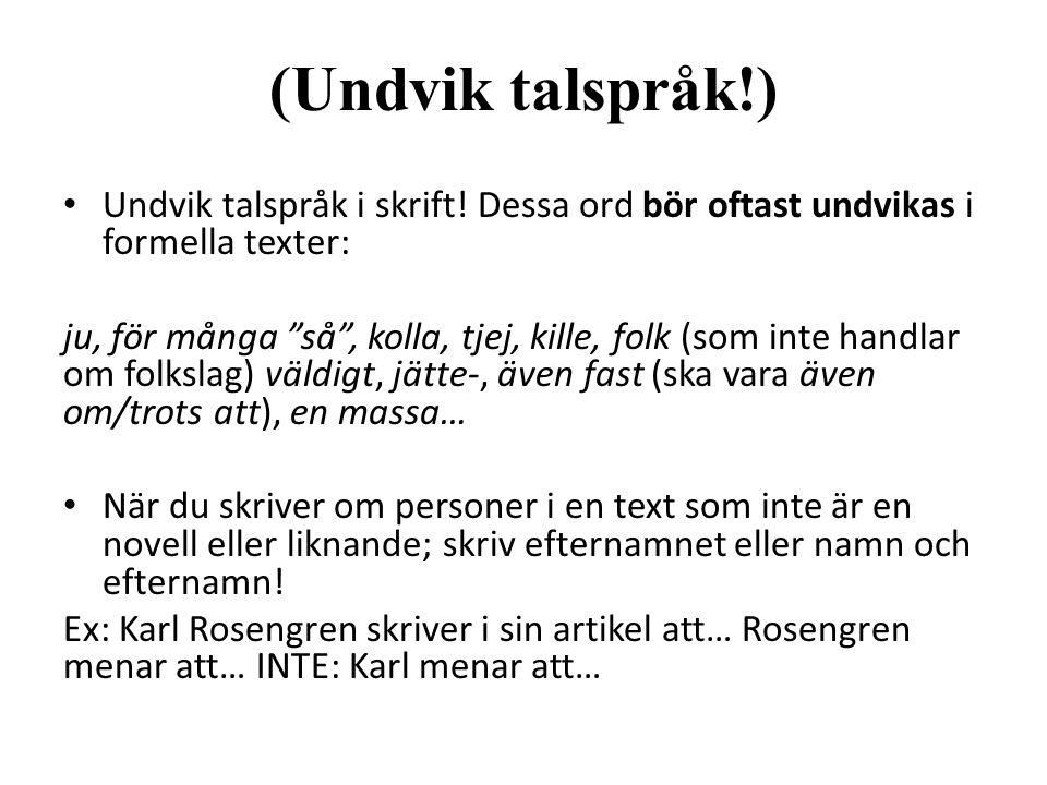(Undvik talspråk!) Undvik talspråk i skrift.