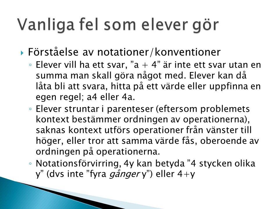  Förståelse av notationer/konventioner ◦ Elever vill ha ett svar, a + 4 är inte ett svar utan en summa man skall göra något med.