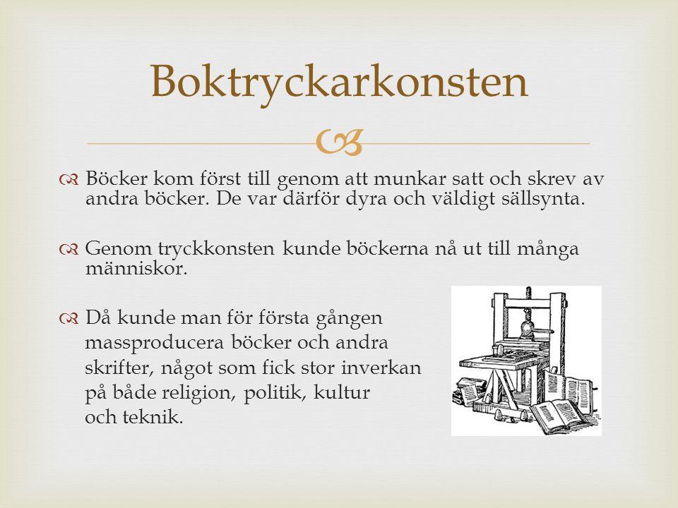   Böcker kom först till genom att munkar satt och skrev av andra böcker. De var därför dyra och väldigt sällsynta.  Genom tryckkonsten kunde böcker