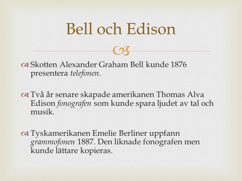   Skotten Alexander Graham Bell kunde 1876 presentera telefonen.  Två år senare skapade amerikanen Thomas Alva Edison fonografen som kunde spara lj