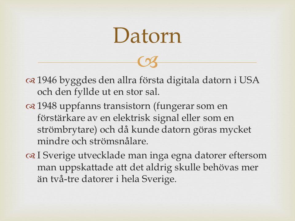   1946 byggdes den allra första digitala datorn i USA och den fyllde ut en stor sal.  1948 uppfanns transistorn (fungerar som en förstärkare av en
