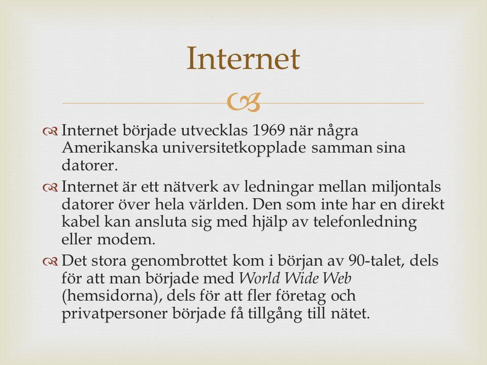   Internet började utvecklas 1969 när några Amerikanska universitetkopplade samman sina datorer.  Internet är ett nätverk av ledningar mellan miljo
