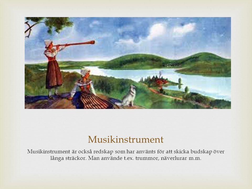 Musikinstrument Musikinstrument är också redskap som har använts för att skicka budskap över långa sträckor. Man använde t.ex. trummor, näverlurar m.m
